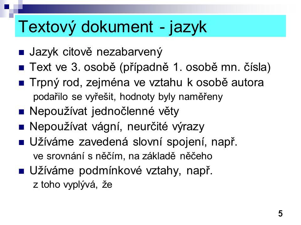 5 Textový dokument - jazyk Jazyk citově nezabarvený Text ve 3. osobě (případně 1. osobě mn. čísla) Trpný rod, zejména ve vztahu k osobě autora podařil