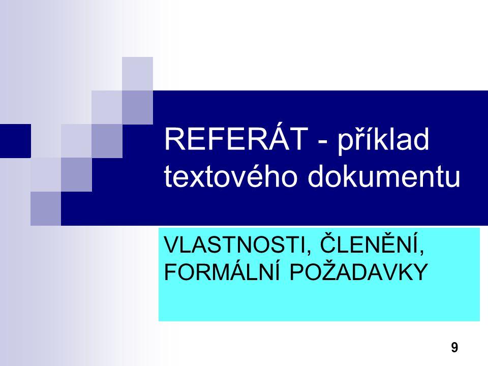 9 REFERÁT - příklad textového dokumentu VLASTNOSTI, ČLENĚNÍ, FORMÁLNÍ POŽADAVKY