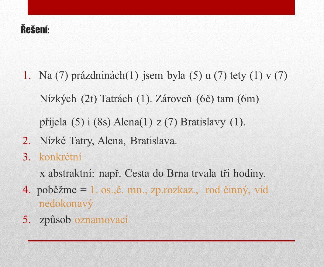 Řešení: 1.Na (7) prázdninách(1) jsem byla (5) u (7) tety (1) v (7) Nízkých (2t) Tatrách (1). Zároveň (6č) tam (6m) přijela (5) i (8s) Alena(1) z (7) B