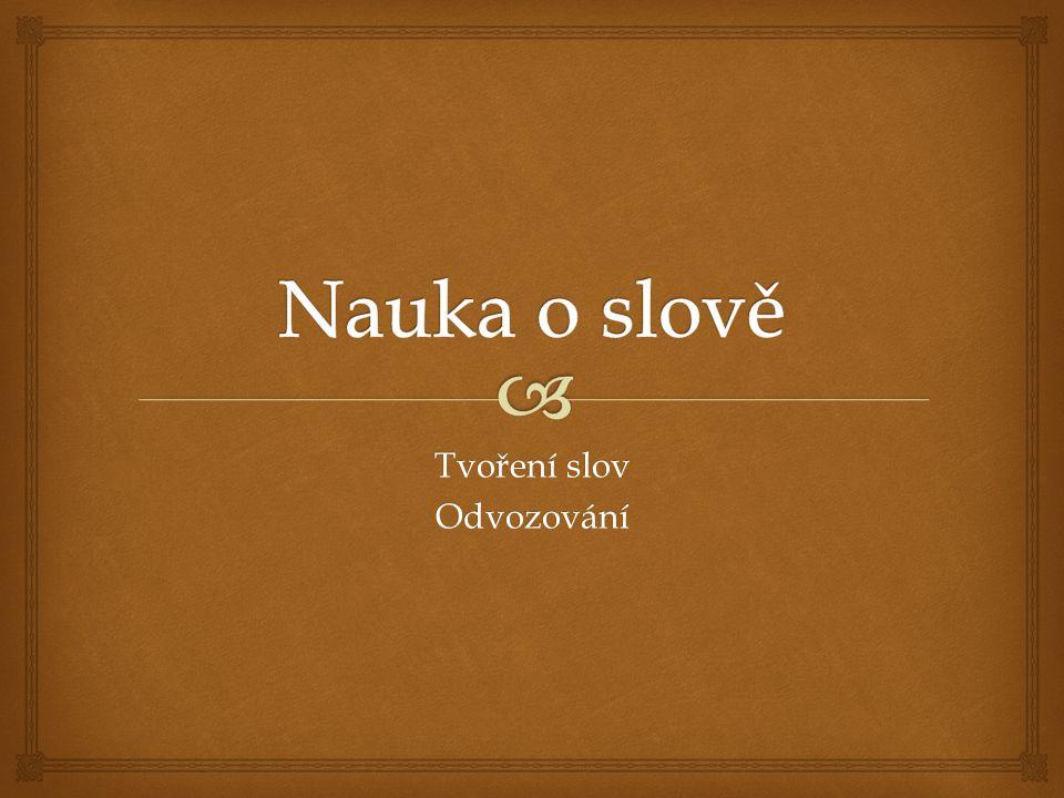   Materiál tvoří 22 slidů, v nichž se žák seznamuje tvořením slov v češtině pomocí odvozování.
