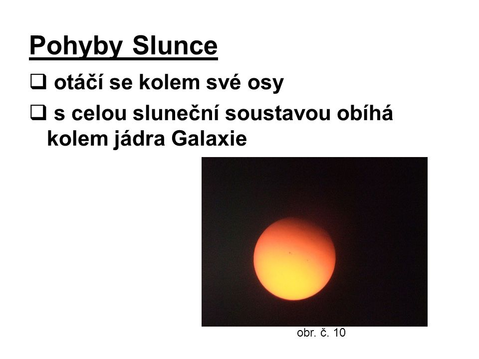 Pohyby Slunce  otáčí se kolem své osy  s celou sluneční soustavou obíhá kolem jádra Galaxie obr.