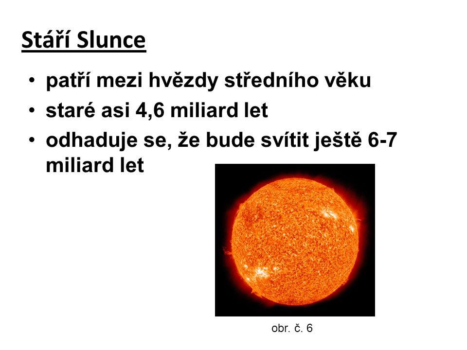 Stáří Slunce patří mezi hvězdy středního věku staré asi 4,6 miliard let odhaduje se, že bude svítit ještě 6-7 miliard let obr.