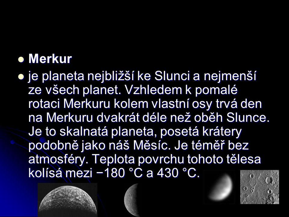 Merkur Merkur je planeta nejbližší ke Slunci a nejmenší ze všech planet. Vzhledem k pomalé rotaci Merkuru kolem vlastní osy trvá den na Merkuru dvakrá