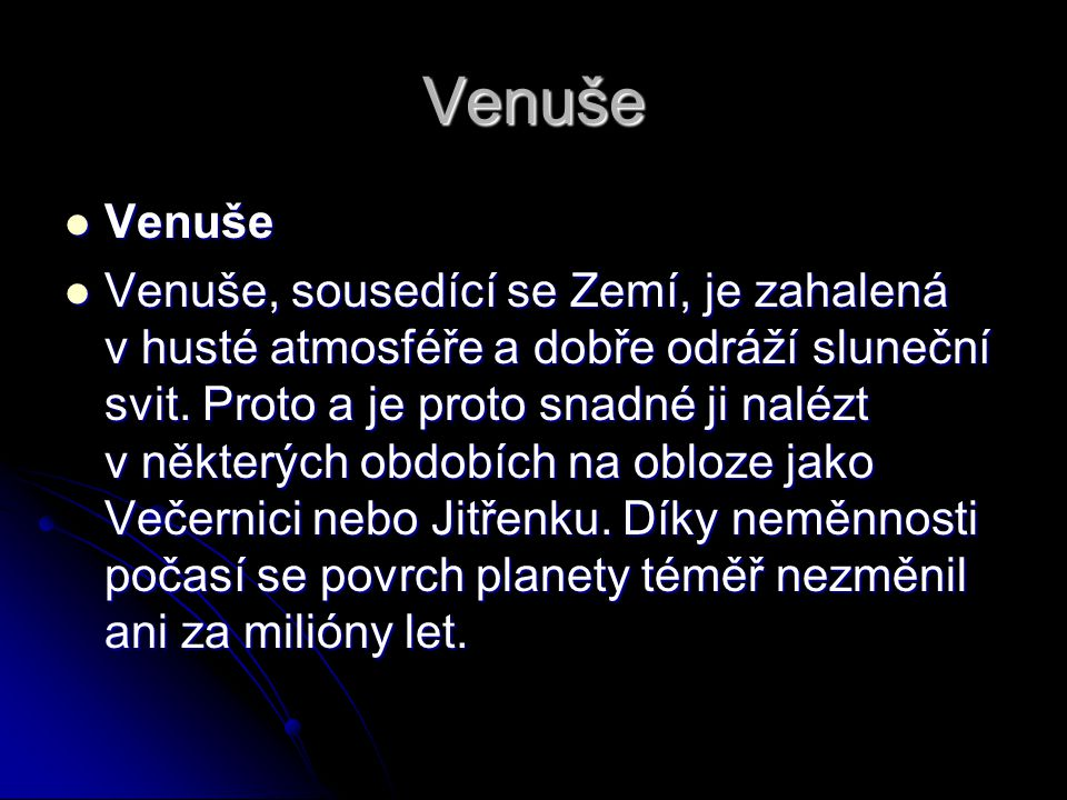 Venuše Venuše Venuše Venuše, sousedící se Zemí, je zahalená v husté atmosféře a dobře odráží sluneční svit. Proto a je proto snadné ji nalézt v někter