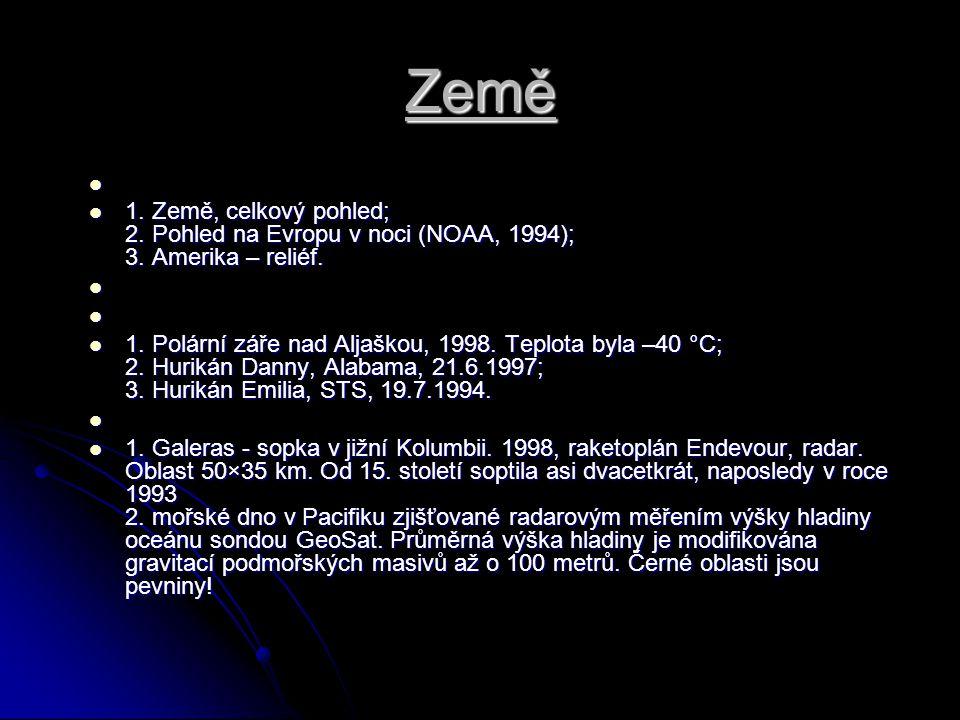 Země 1. Země, celkový pohled; 2. Pohled na Evropu v noci (NOAA, 1994); 3. Amerika – reliéf. 1. Země, celkový pohled; 2. Pohled na Evropu v noci (NOAA,