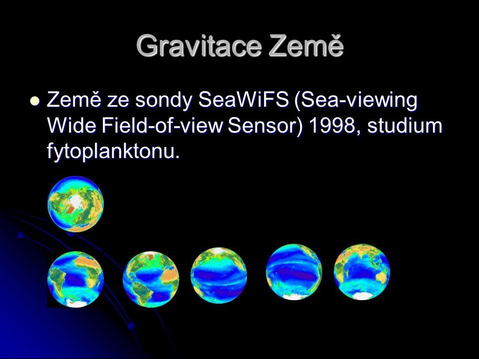 Gravitace Země Země ze sondy SeaWiFS (Sea-viewing Wide Field-of-view Sensor) 1998, studium fytoplanktonu. Země ze sondy SeaWiFS (Sea-viewing Wide Fiel