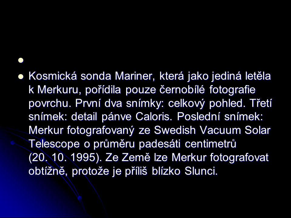 Kosmická sonda Mariner, která jako jediná letěla k Merkuru, pořídila pouze černobílé fotografie povrchu. První dva snímky: celkový pohled. Třetí sníme