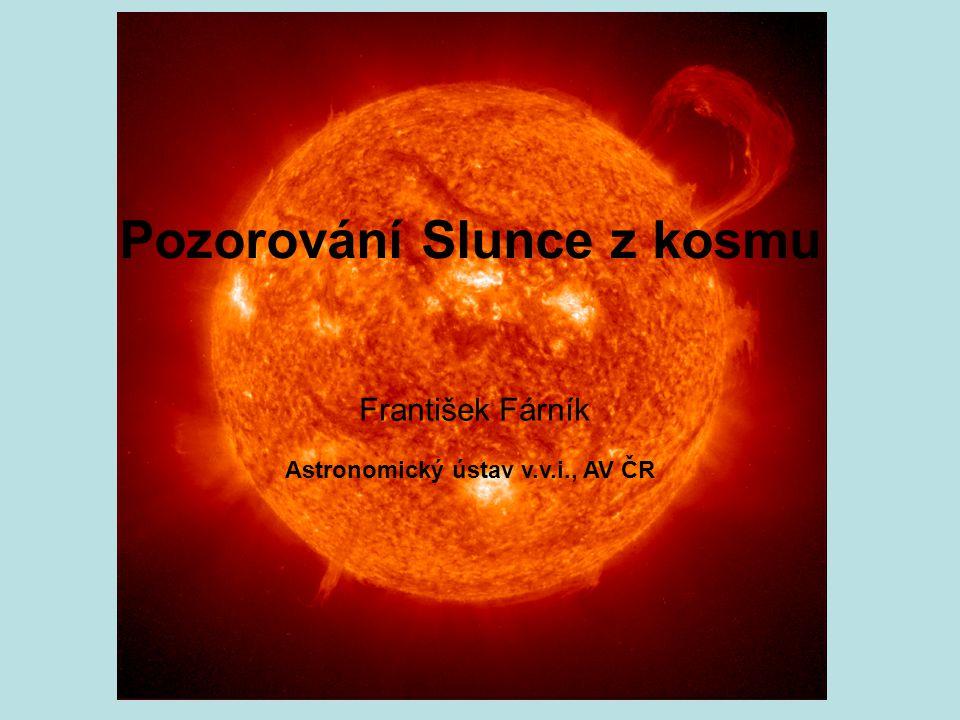 Pozorování Slunce z kosmu František Fárník Astronomický ústav v.v.i., AV ČR