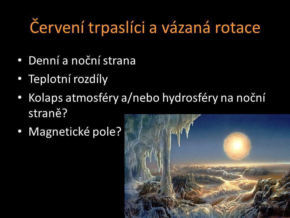 Červení trpaslíci a vázaná rotace Denní a noční strana Teplotní rozdíly Kolaps atmosféry a/nebo hydrosféry na noční straně? Magnetické pole?