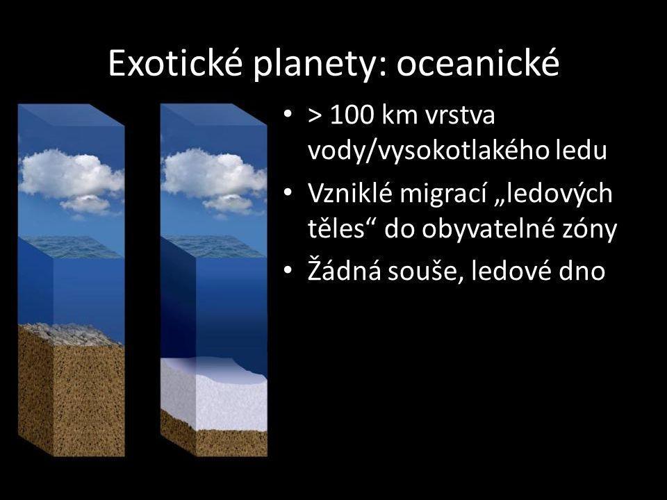 """Exotické planety: oceanické > 100 km vrstva vody/vysokotlakého ledu Vzniklé migrací """"ledových těles"""" do obyvatelné zóny Žádná souše, ledové dno"""