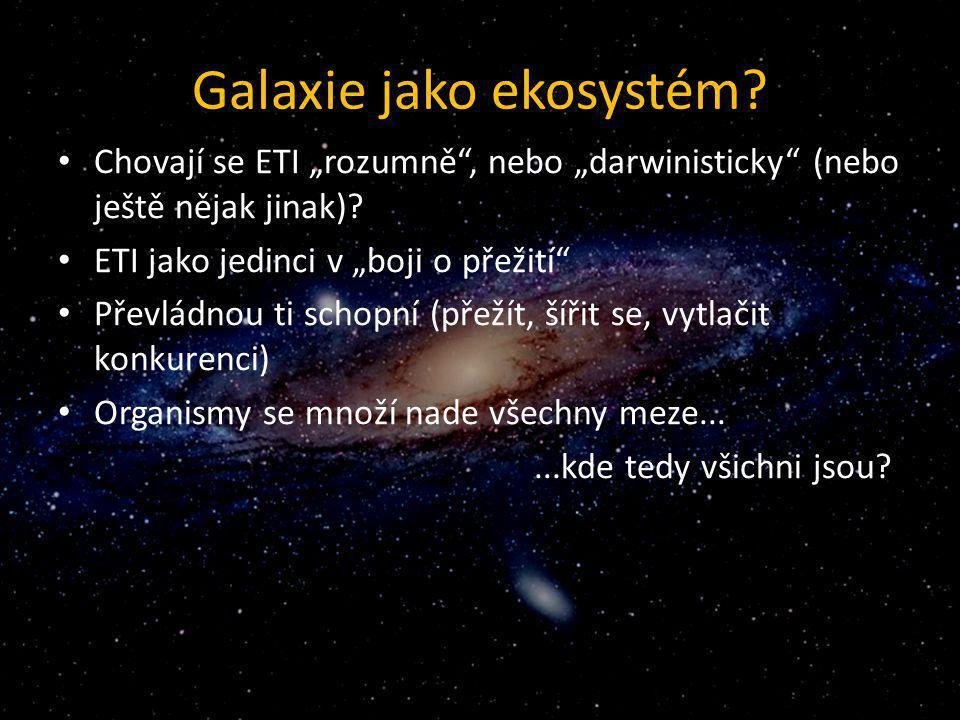 """Galaxie jako ekosystém? Chovají se ETI """"rozumně"""", nebo """"darwinisticky"""" (nebo ještě nějak jinak)? ETI jako jedinci v """"boji o přežití"""" Převládnou ti sch"""