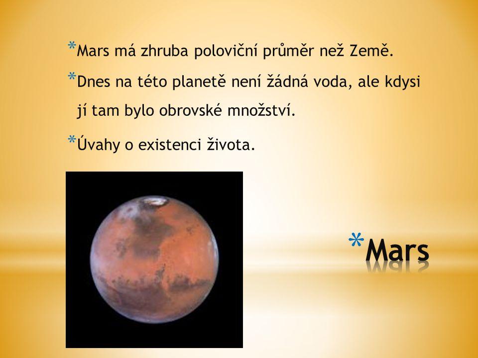 * Mars má zhruba poloviční průměr než Země. * Dnes na této planetě není žádná voda, ale kdysi jí tam bylo obrovské množství. * Úvahy o existenci život
