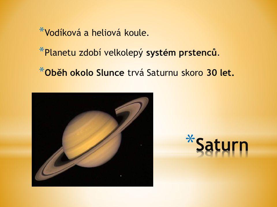 * Vodíková a heliová koule. * Planetu zdobí velkolepý systém prstenců. * Oběh okolo Slunce trvá Saturnu skoro 30 let.