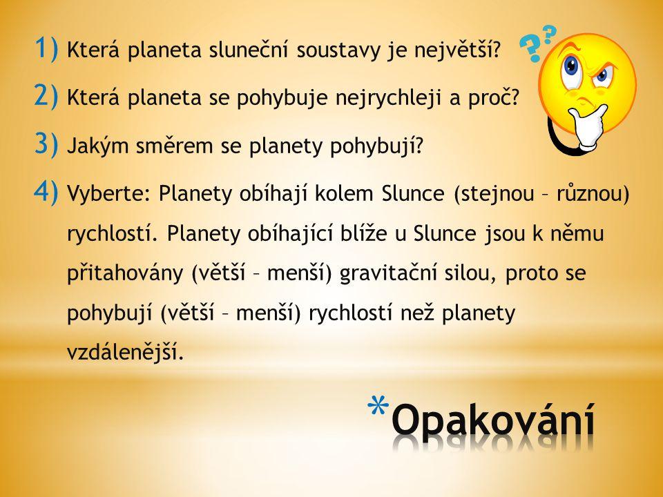 1) Která planeta sluneční soustavy je největší? 2) Která planeta se pohybuje nejrychleji a proč? 3) Jakým směrem se planety pohybují? 4) Vyberte: Plan