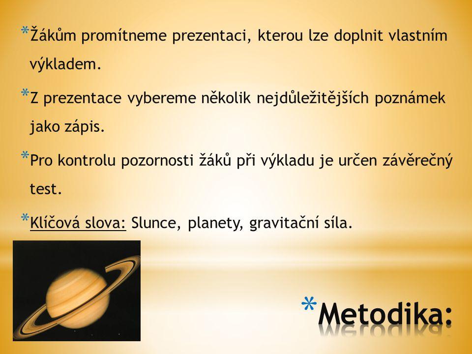 * Sluneční soustava je ovládána gravitací Slunce.Planety obíhají kolem Slunce různou rychlostí.