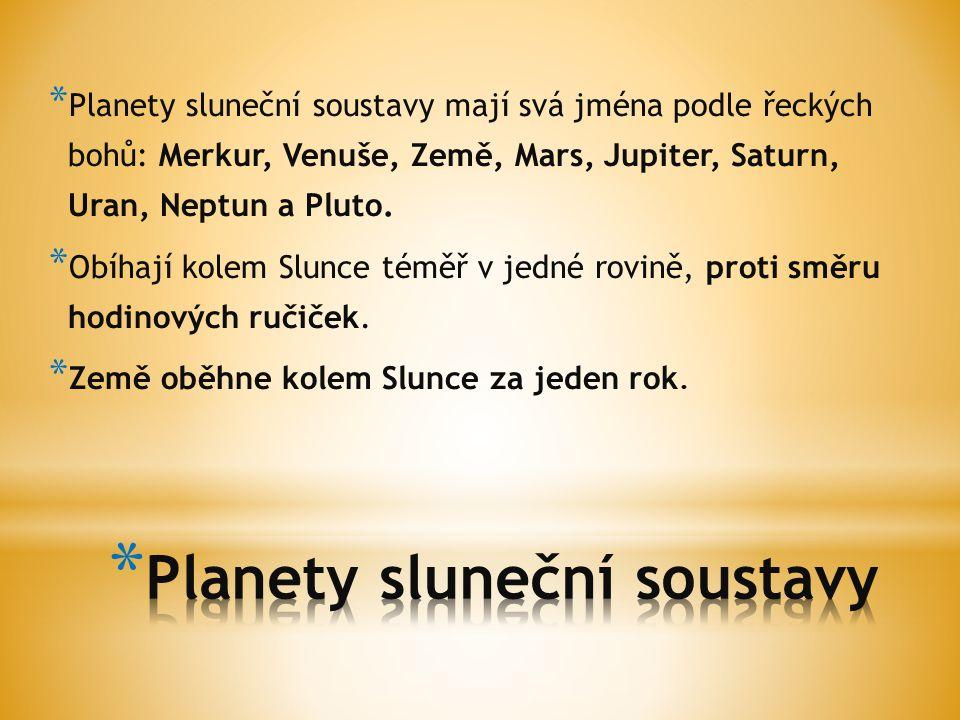 * Planety sluneční soustavy mají svá jména podle řeckých bohů: Merkur, Venuše, Země, Mars, Jupiter, Saturn, Uran, Neptun a Pluto. * Obíhají kolem Slun