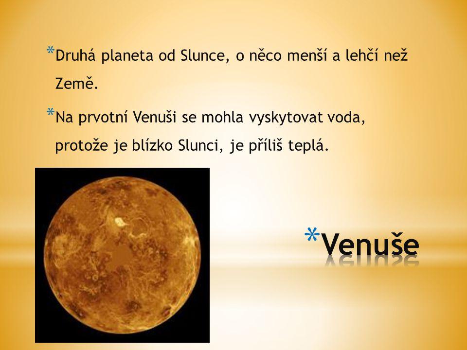 * Druhá planeta od Slunce, o něco menší a lehčí než Země. * Na prvotní Venuši se mohla vyskytovat voda, protože je blízko Slunci, je příliš teplá.