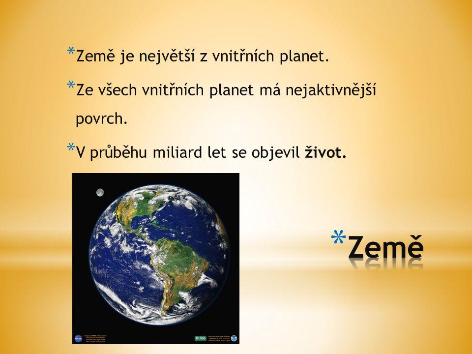 * Země je největší z vnitřních planet. * Ze všech vnitřních planet má nejaktivnější povrch. * V průběhu miliard let se objevil život.