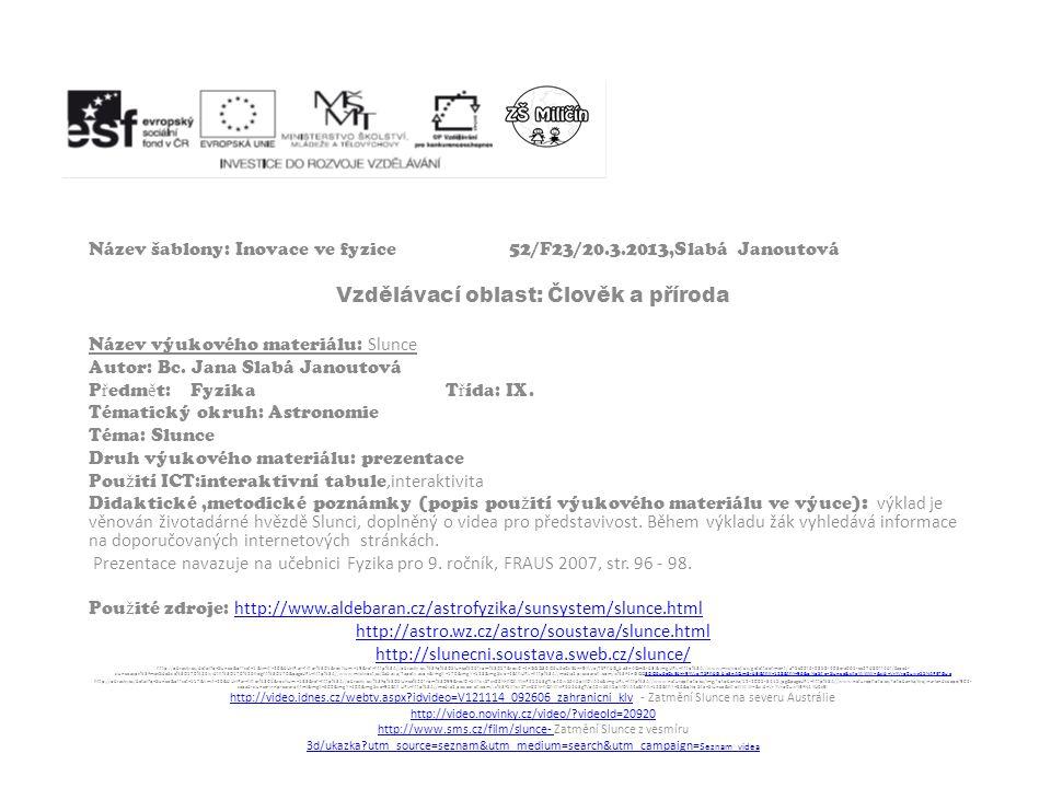 Název šablony: Inovace ve fyzice52/F23/20.3.2013,Slabá Janoutová Vzdělávací oblast: Člověk a příroda Název výukového materiálu: Slunce Autor: Bc.