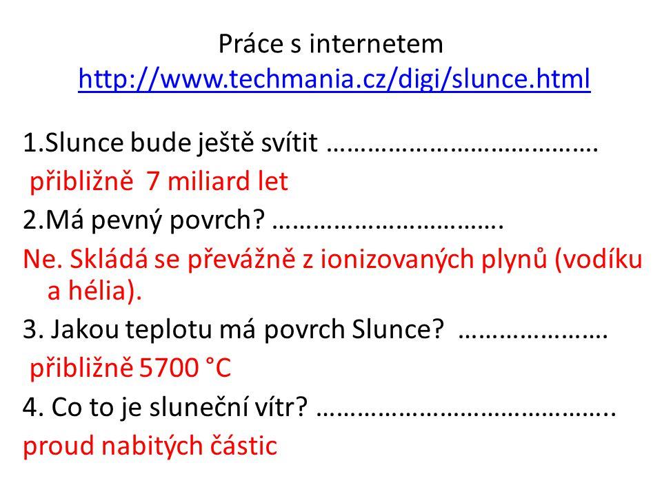 Práce s internetem http://www.techmania.cz/digi/slunce.htmlhttp://www.techmania.cz/digi/slunce.html 1.Slunce bude ještě svítit ………………………………….