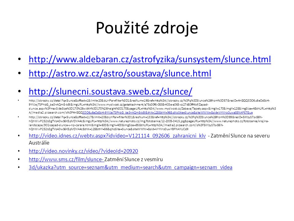 Použité zdroje http://www.aldebaran.cz/astrofyzika/sunsystem/slunce.html http://astro.wz.cz/astro/soustava/slunce.html http://slunecni.soustava.sweb.c