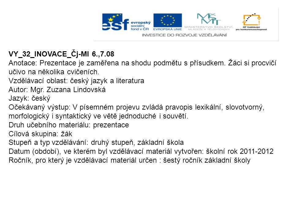 VY_32_INOVACE_Čj-Ml 6.,7.08 Anotace: Prezentace je zaměřena na shodu podmětu s přísudkem.
