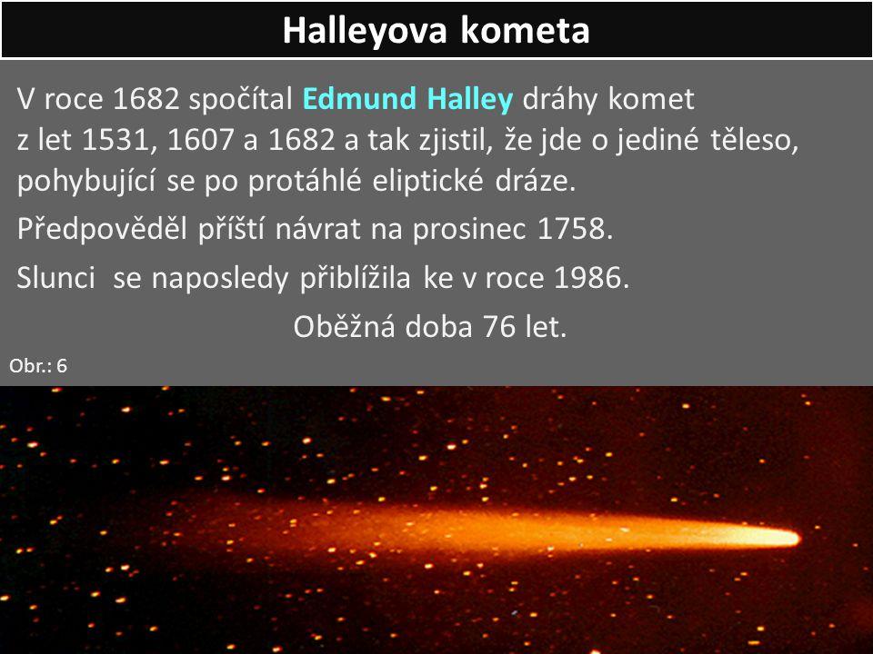 V roce 1682 spočítal Edmund Halley dráhy komet z let 1531, 1607 a 1682 a tak zjistil, že jde o jediné těleso, pohybující se po protáhlé eliptické dráz