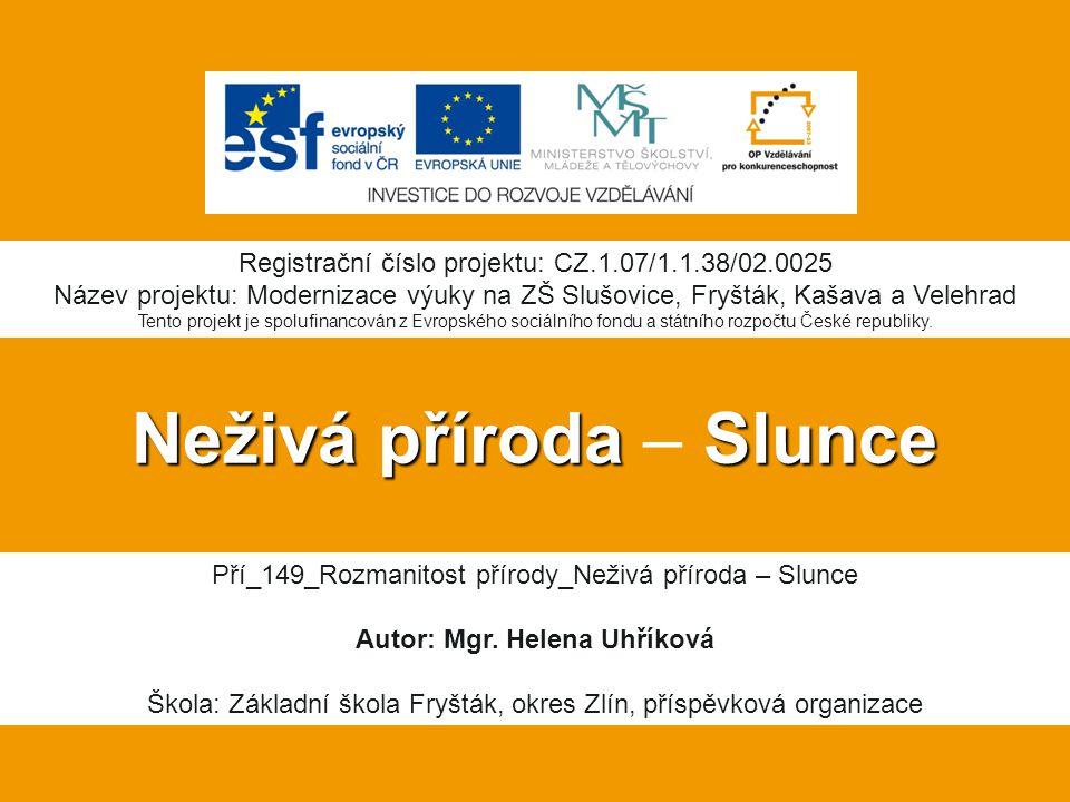 Neživá přírodaSlunce Neživá příroda – Slunce Registrační číslo projektu: CZ.1.07/1.1.38/02.0025 Název projektu: Modernizace výuky na ZŠ Slušovice, Fry