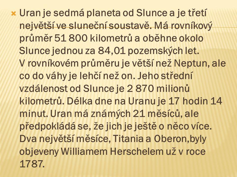  Uran je sedmá planeta od Slunce a je třetí největší ve sluneční soustavě. Má rovníkový průměr 51 800 kilometrů a oběhne okolo Slunce jednou za 84,01
