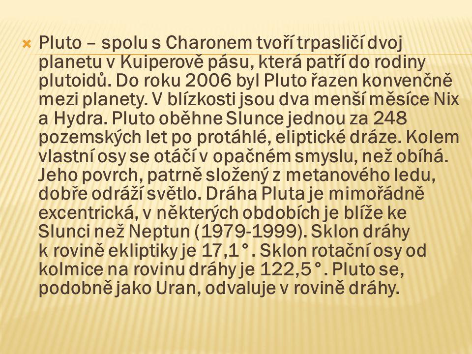  Pluto – spolu s Charonem tvoří trpasličí dvoj planetu v Kuiperově pásu, která patří do rodiny plutoidů. Do roku 2006 byl Pluto řazen konvenčně mezi