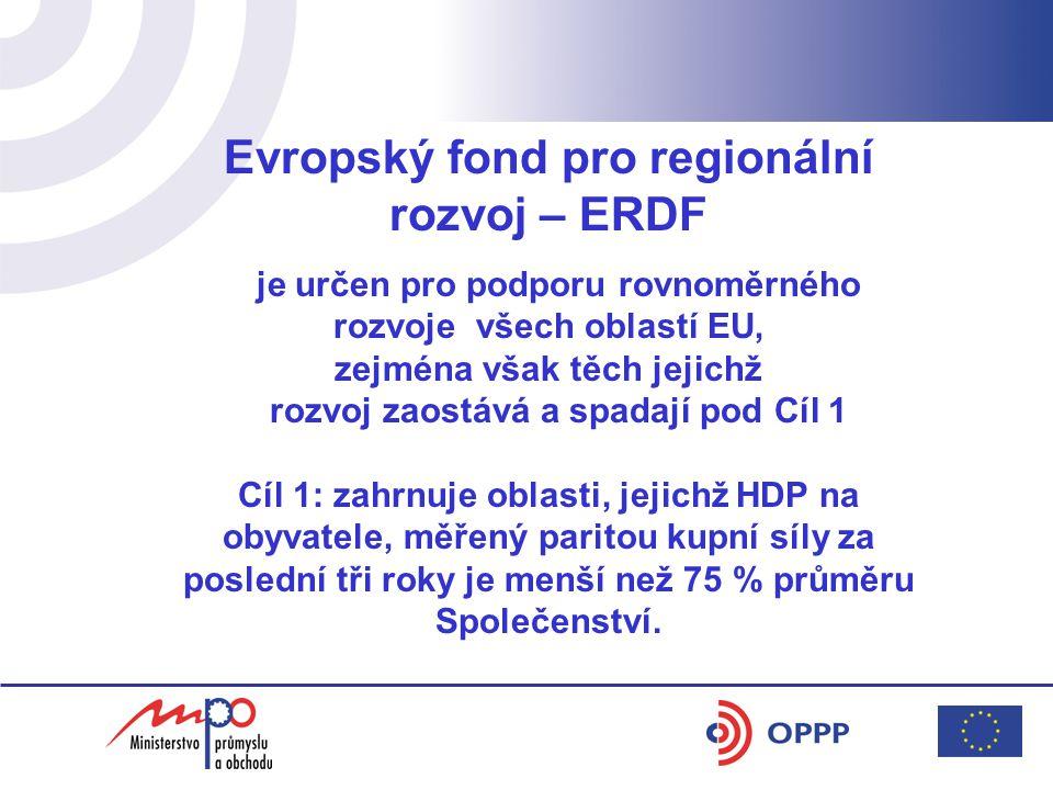 Evropský fond pro regionální rozvoj – ERDF je určen pro podporu rovnoměrného rozvoje všech oblastí EU, zejména však těch jejichž rozvoj zaostává a spadají pod Cíl 1 Cíl 1: zahrnuje oblasti, jejichž HDP na obyvatele, měřený paritou kupní síly za poslední tři roky je menší než 75 % průměru Společenství.