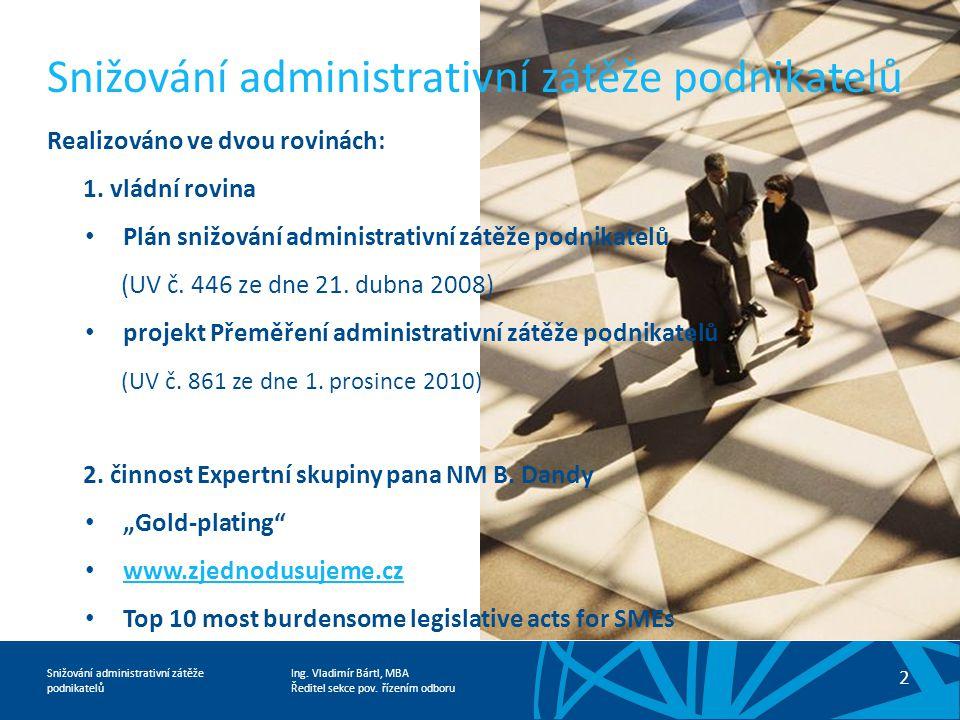 Ing. Vladimír Bártl, MBA Ředitel sekce pov. řízením odboru Snižování administrativní zátěže podnikatelů Realizováno ve dvou rovinách: 1. vládní rovina