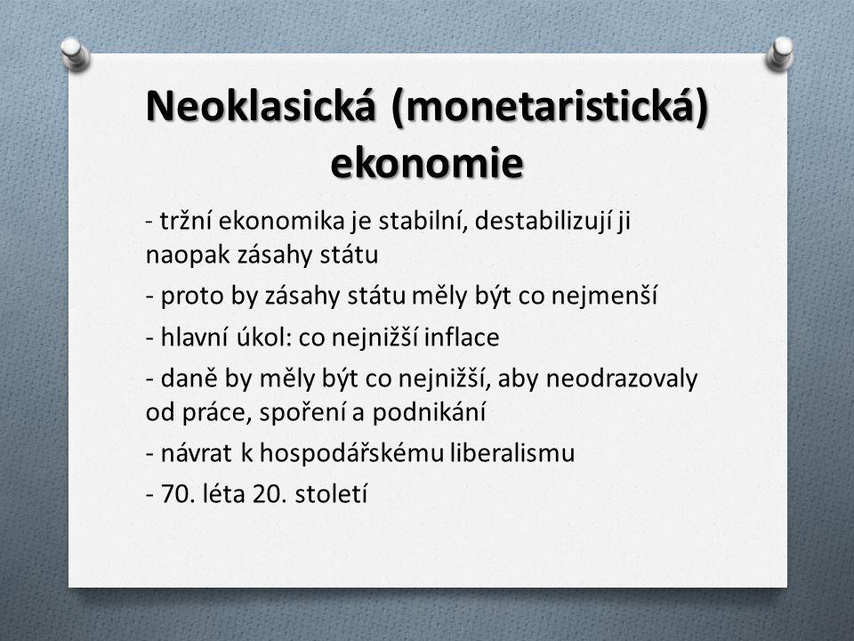 Neoklasická (monetaristická) ekonomie - tržní ekonomika je stabilní, destabilizují ji naopak zásahy státu - proto by zásahy státu měly být co nejmenší
