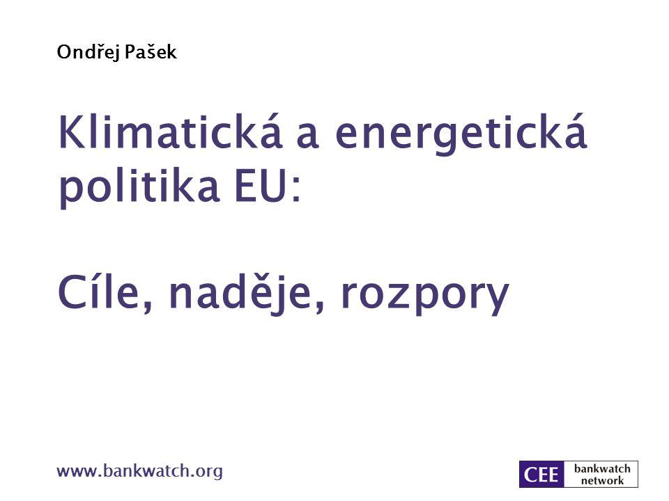 Jak dosáhnout cílů Evropská investiční banka Energetické portfolio: 2007 – 2011 33 % fosilní paliva, 27 % OZE (ostatní přenos, velké vodní, spalovny) Revize energetické politiky Žádné financování pro čistě uhelné zdroje (ale stačí spoluspalování 25 % biomasy a už je možné financovat) Světová banka – žádné investice do uhlí až na vyjímky - Kosovo Evropská banka pro obnovu a rozvoj – očekávaná revize energ.