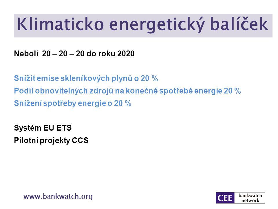 Klimaticko energetický balíček www.bankwatch.org Neboli 20 – 20 – 20 do roku 2020 Snížit emise skleníkových plynů o 20 % Podíl obnovitelných zdrojů na