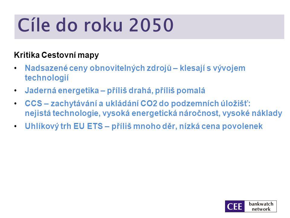 Cíle do roku 2050 Kritika Cestovní mapy Nadsazené ceny obnovitelných zdrojů – klesají s vývojem technologií Jaderná energetika – příliš drahá, příliš