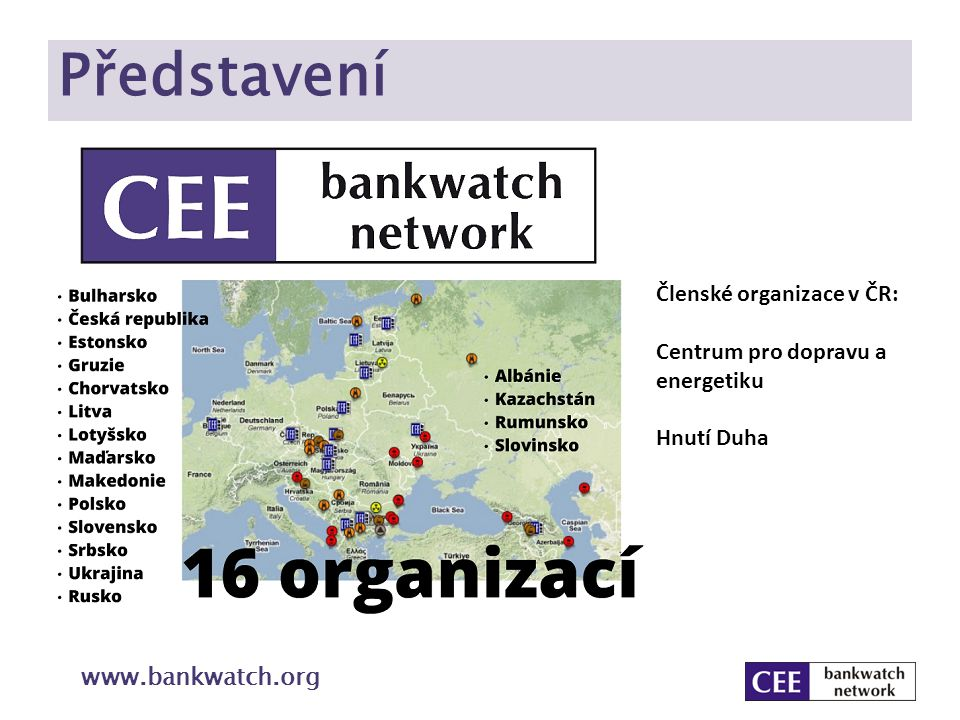 Představení www.bankwatch.org Členské organizace v ČR: Centrum pro dopravu a energetiku Hnutí Duha