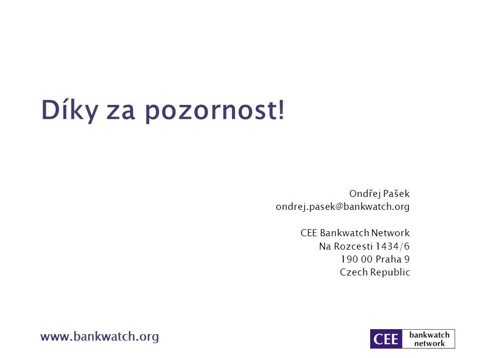 Díky za pozornost! Ondřej Pašek ondrej.pasek@bankwatch.org CEE Bankwatch Network Na Rozcesti 1434/6 190 00 Praha 9 Czech Republic www.bankwatch.org