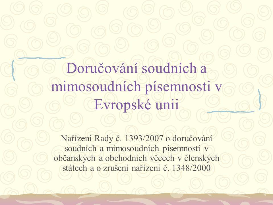 Doručování soudních a mimosoudních písemnosti v Evropské unii Nařízení Rady č. 1393/2007 o doručování soudních a mimosoudních písemností v občanských