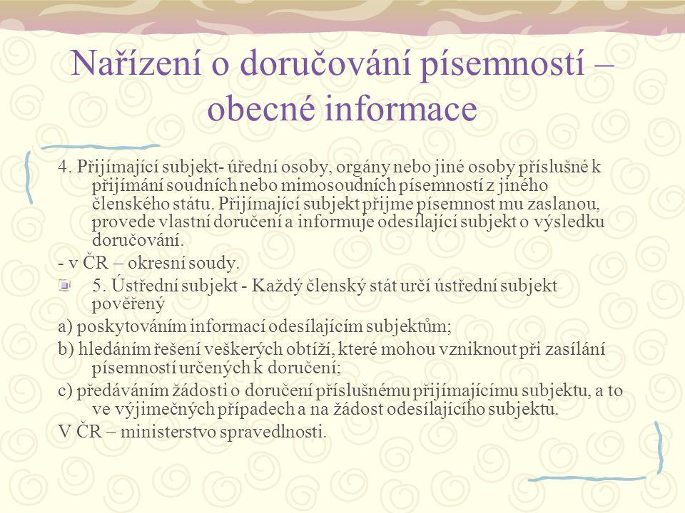 Nařízení o doručování písemností – obecné informace 4. Přijímající subjekt- úřední osoby, orgány nebo jiné osoby příslušné k přijímání soudních nebo m