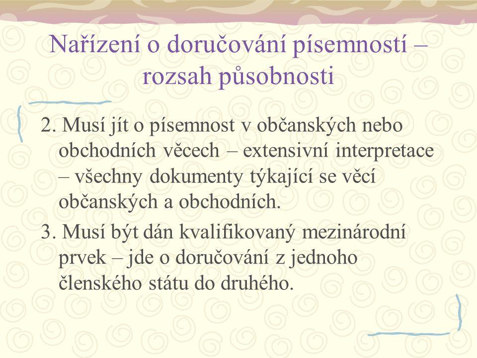 Nařízení o doručování písemností – rozsah působnosti 2. Musí jít o písemnost v občanských nebo obchodních věcech – extensivní interpretace – všechny d