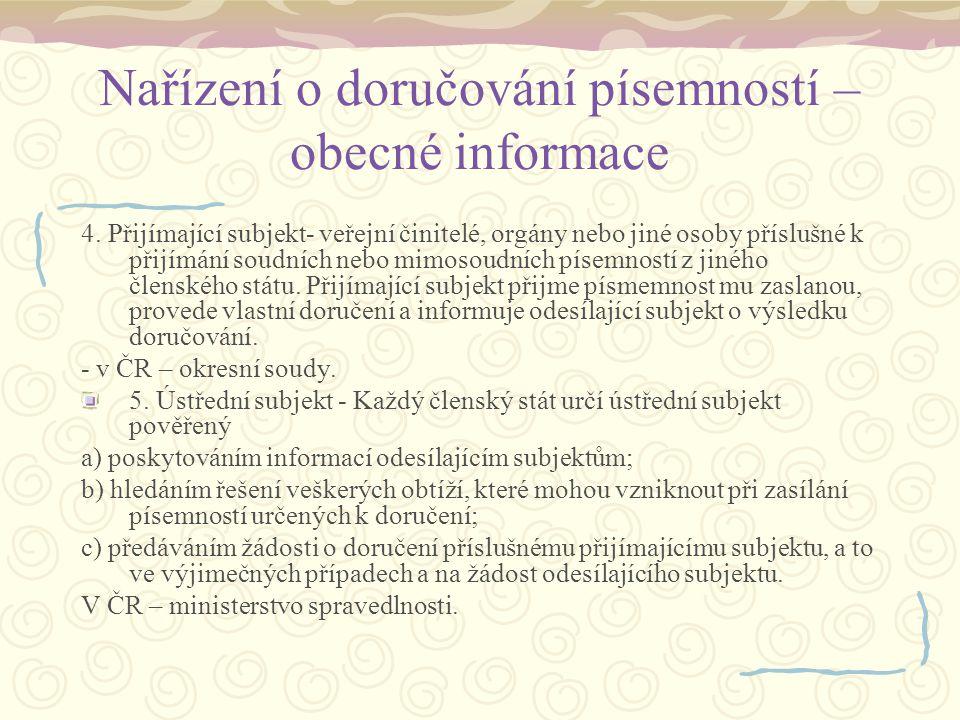 Nařízení o doručování písemností – obecné informace 4. Přijímající subjekt- veřejní činitelé, orgány nebo jiné osoby příslušné k přijímání soudních ne