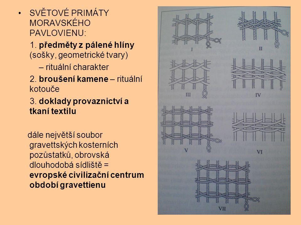 SVĚTOVÉ PRIMÁTY MORAVSKÉHO PAVLOVIENU: 1. předměty z pálené hlíny (sošky, geometrické tvary) – rituální charakter 2. broušení kamene – rituální kotouč