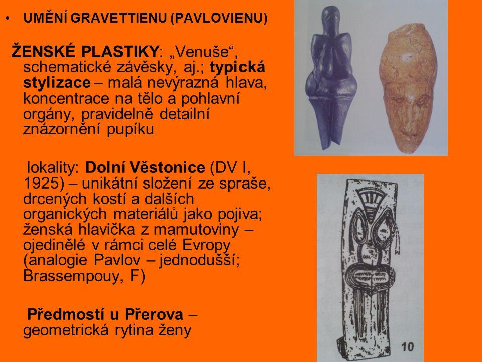 """UMĚNÍ GRAVETTIENU (PAVLOVIENU) ŽENSKÉ PLASTIKY: """"Venuše"""", schematické závěsky, aj.; typická stylizace – malá nevýrazná hlava, koncentrace na tělo a po"""