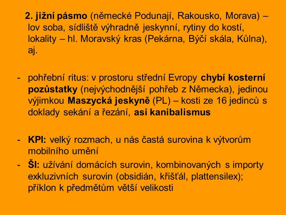2. jižní pásmo (německé Podunají, Rakousko, Morava) – lov soba, sídliště výhradně jeskynní, rytiny do kostí, lokality – hl. Moravský kras (Pekárna, Bý