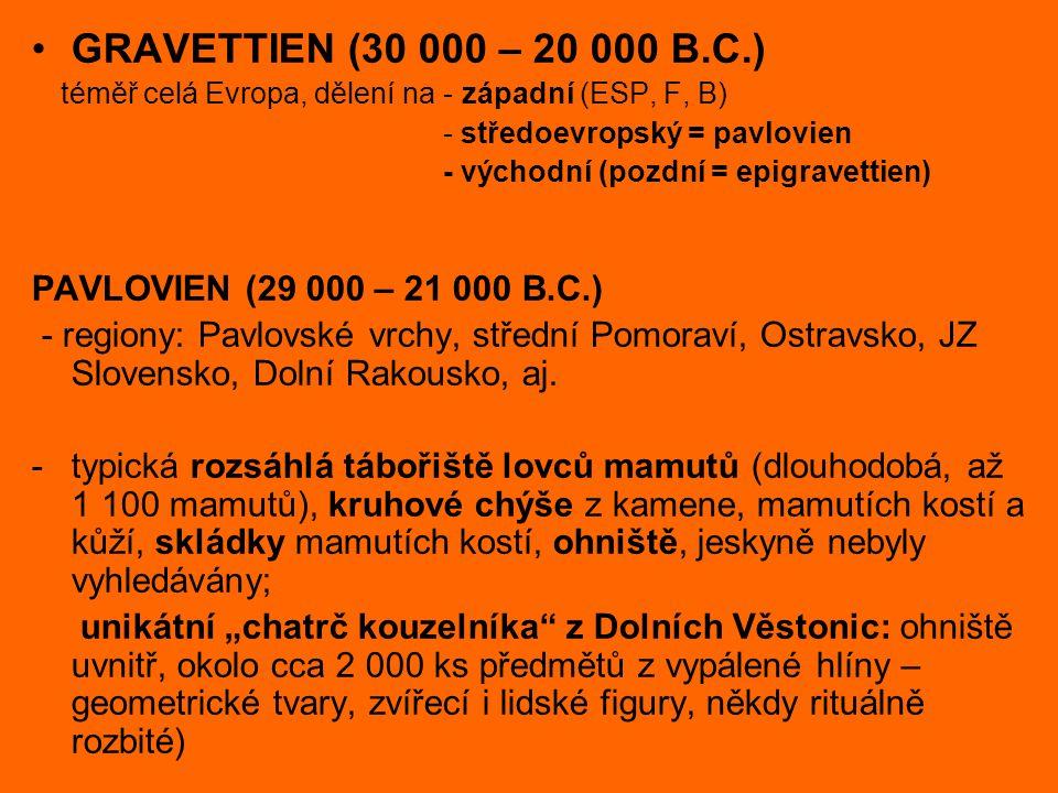 GRAVETTIEN (30 000 – 20 000 B.C.) téměř celá Evropa, dělení na - západní (ESP, F, B) - středoevropský = pavlovien - východní (pozdní = epigravettien)