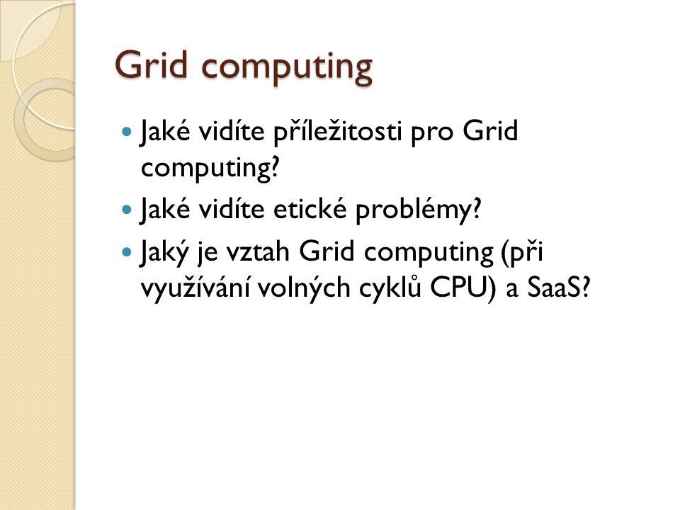 Grid computing Jaké vidíte příležitosti pro Grid computing.