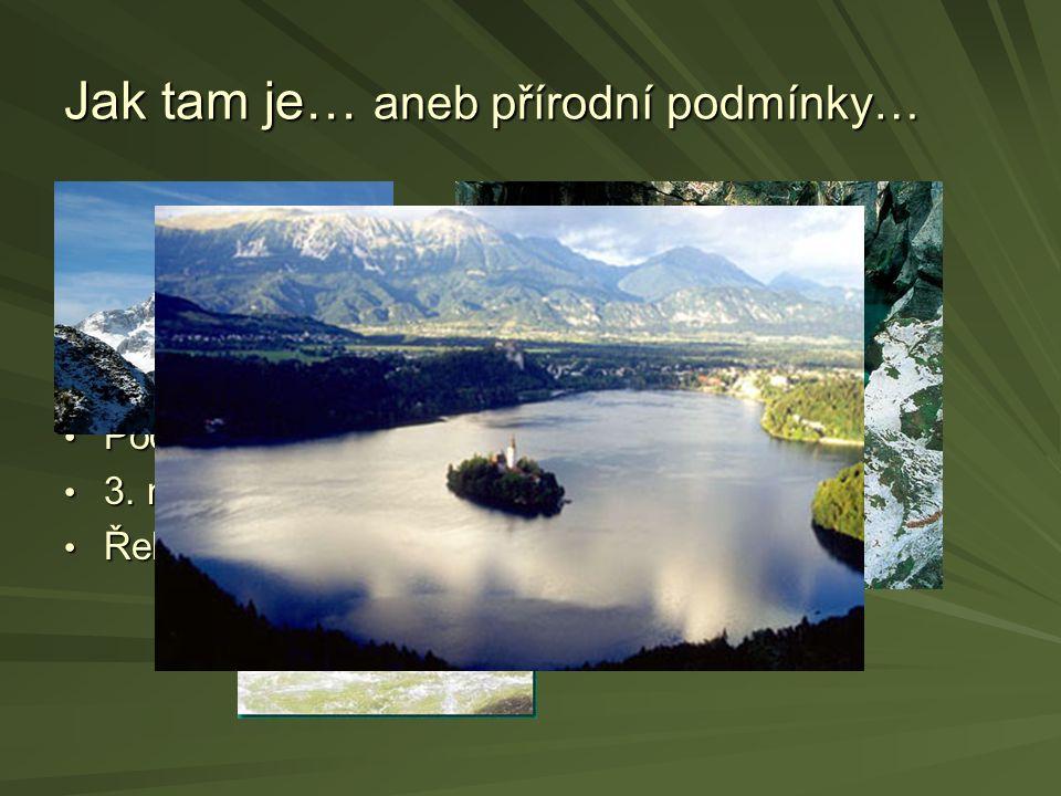 Jak tam je… aneb přírodní podmínky… Alpy- Karavanky Alpy- Karavanky - Savinjské (hornatina Pohorje) - Julské (Triglav 2 864mnm) Dinárská oblast(krasov
