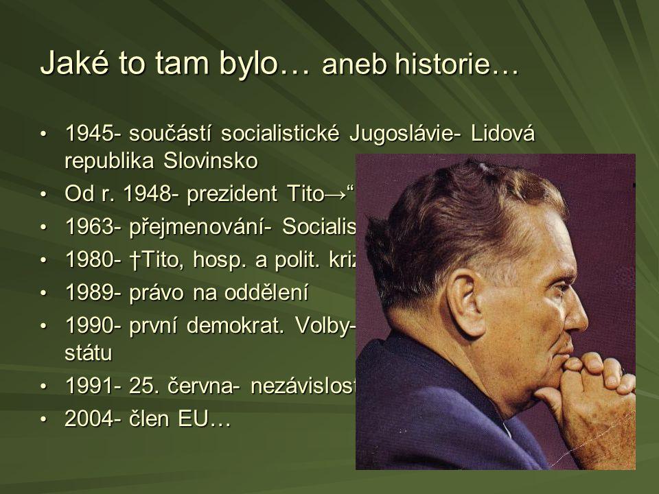 Jaké to tam bylo… aneb historie… 1945- součástí socialistické Jugoslávie- Lidová republika Slovinsko 1945- součástí socialistické Jugoslávie- Lidová r