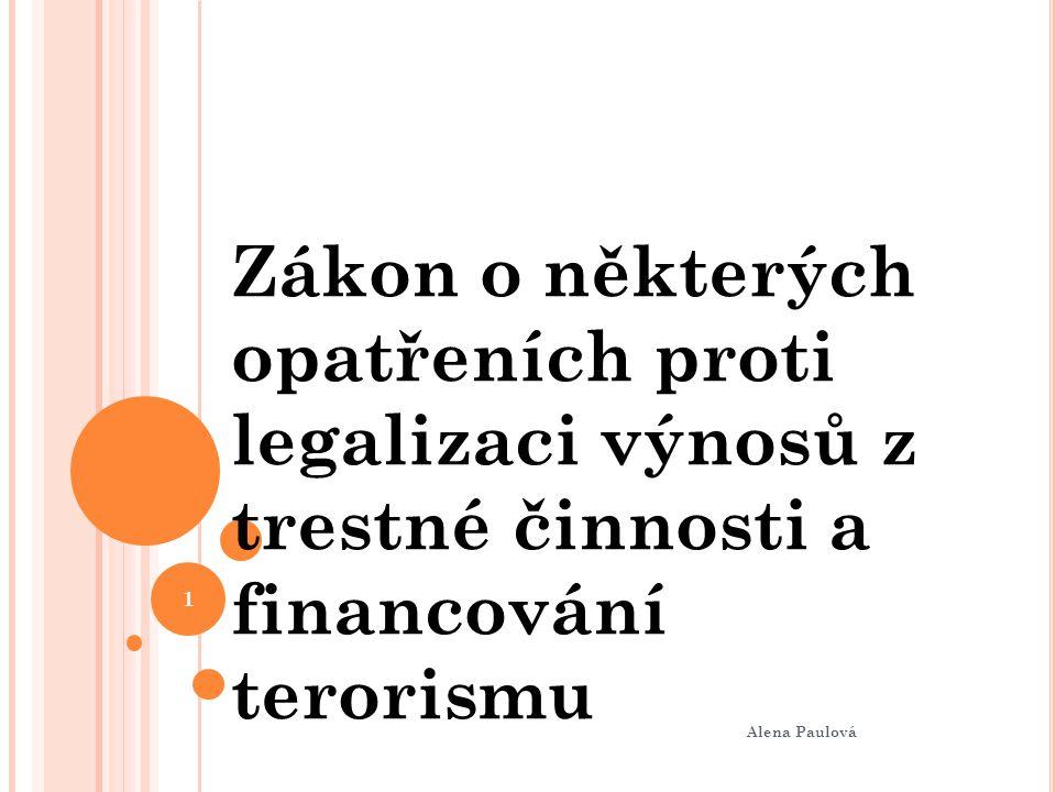 Alena Paulová Zákon o některých opatřeních proti legalizaci výnosů z trestné činnosti a financování terorismu 1